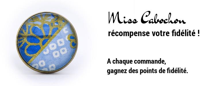 Miss Cabochon récompense votre fidélité !
